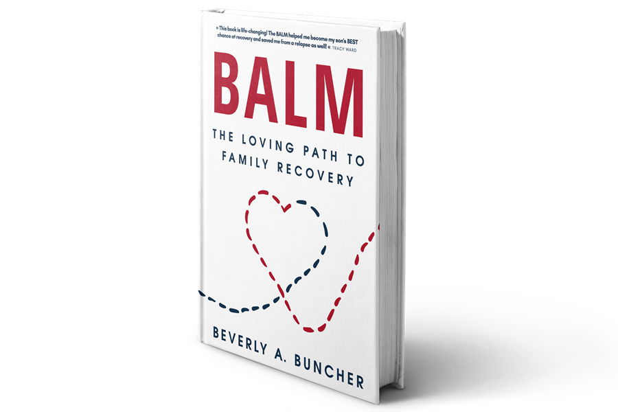 BALM®: The Loving Path To Family Recovery by Beverly A Buncher